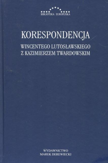Korespondencja Wincentego Lutosławskiegoz Kazimierzem Twardowskim -  | okładka