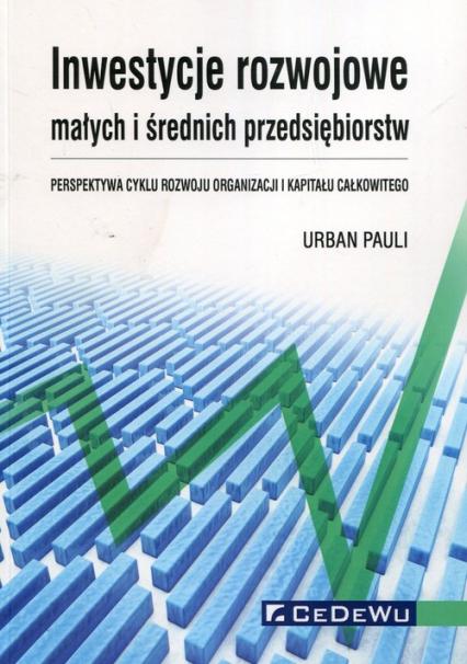 Inwestycje rozwojowe małych i średnich przedsiębiorstw Perspektywa cyklu rozwoju organizacji i kapitału całkowitego - Urban Pauli | okładka