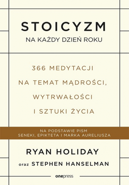 Stoicyzm na każdy dzień roku 366 medytacji na temat mądrości, wytrwałości i sztuki życia - Holiday Ryan, Hanselman Stephen | okładka