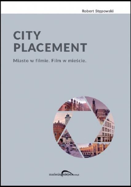 City Placement Miasto w filmie Film w mieście - Robert Stępowski   okładka