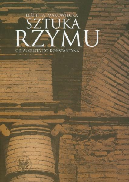 Sztuka Rzymu Od Augusta do Konstantyna - Elżbieta Makowiecka | okładka