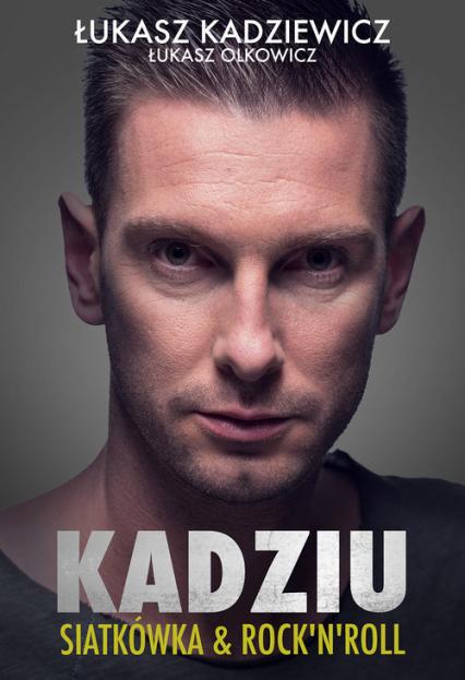 Kadziu Siatkówka & Rock'N'Roll - Kadziewicz Łukasz, Olkowicz Łukasz | okładka