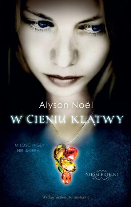 Nieśmiertelni 3 W cieniu klątwy - Alyson Noel | okładka