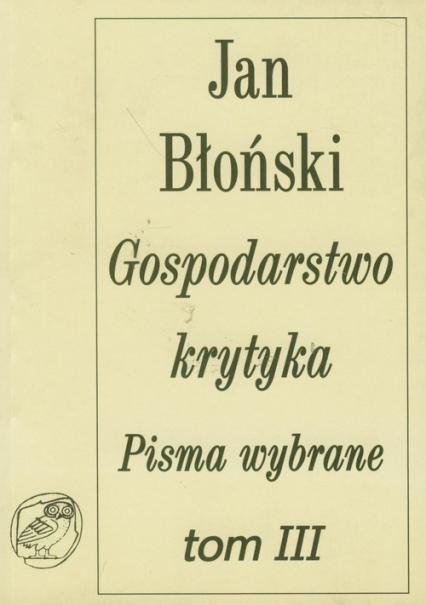 Gospodarstwo krytyka Pisma wybrane Tom 3 - Jan Błoński | okładka