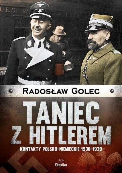 Taniec z Hitlerem Kontakty polsko?niemieckie 1930-1939 - Radosław Golec | okładka