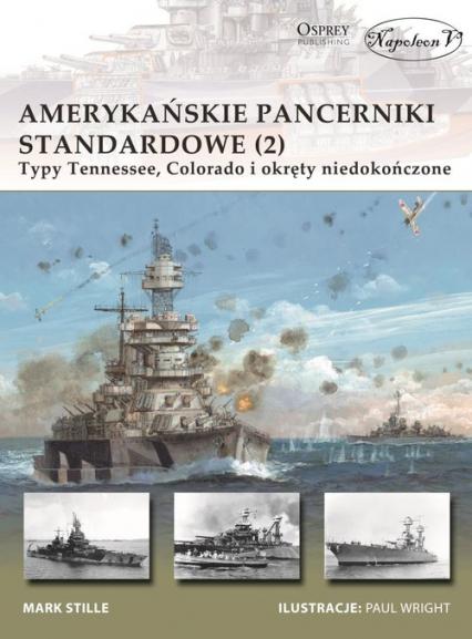 Amerykańskie pancerniki standardowe 1941-1945 (2) Typy Tennessee, Colorado i okręty niedokończone - Mark Stille | okładka