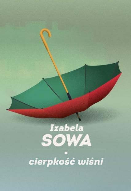 Cierpkość wiśni - Izabela Sowa   okładka