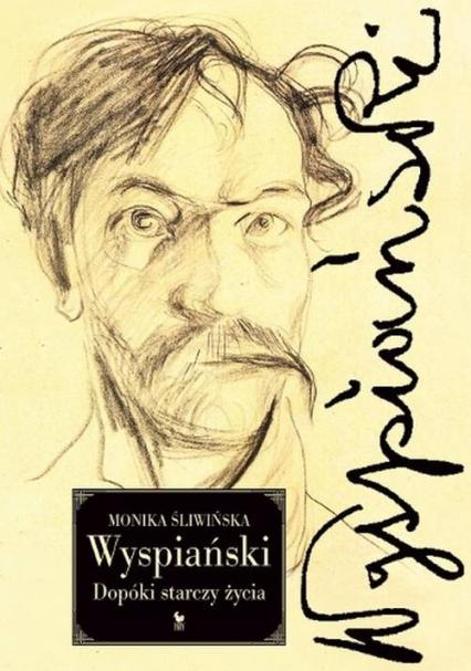 Wyspiański Dopóki starczy życia - Monika Śliwińska | okładka