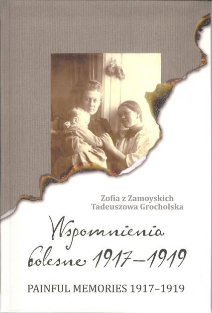 Wspomnienia bolesne 1917-1919 Painful memories 1917-1919 - Zofia Grocholska | okładka