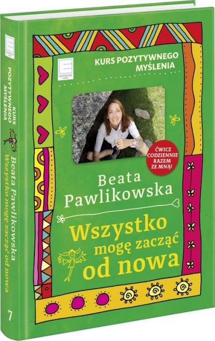 Kurs pozytywnego myślenia Wszystko mogę zacząć od nowa - Beata Pawlikowska | okładka