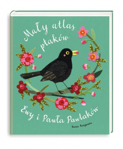 Mały atlas ptaków Ewy i Pawła Pawlaków - Kozyra-Pawlak Ewa, Pawlak Paweł | okładka