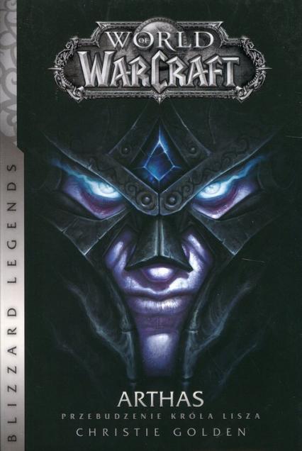 World of WarCraft Arthas Przebudzenie króla Lisza - Christie Golden   okładka