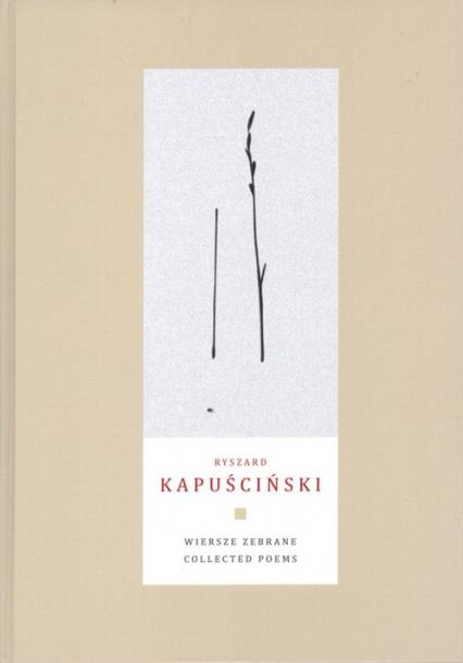 Wiersze zebrane Collected Poems - Ryszard Kapuściński | okładka
