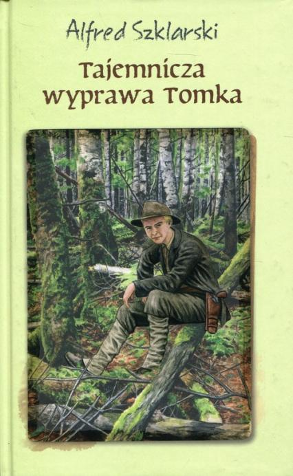 Tajemnicza wyprawa Tomka - Alfred Szklarski | okładka