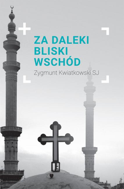 Za daleki Bliski Wschód - Zygmunt Kwiatkowski | okładka