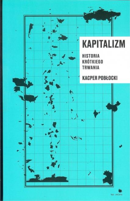 Kapitalizm historia krótkiego trwania - Kacper Pobłocki   okładka