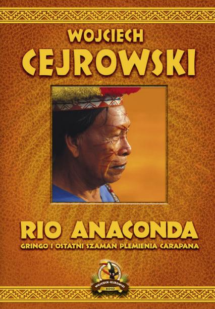 Rio Anaconda Gringo i ostatni szaman plemienia Carapana - Wojciech Cejrowski | okładka