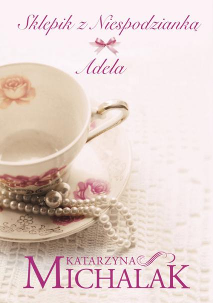 Sklepik z niespodzianką Adela - Katarzyna Michalak | okładka