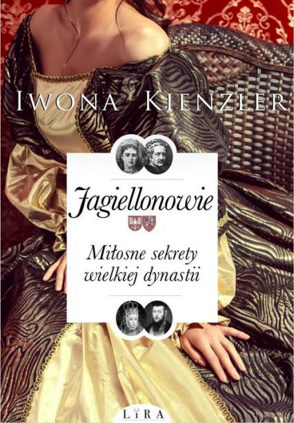 Jagiellonowie Miłosne sekrety wielkiej dynastii - Iwona Kienzler | okładka