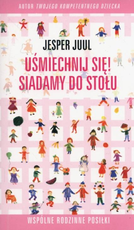 Uśmiechnij się Siadamy do stołu Wspólne rodzinne posiłki - Jesper Juul | okładka