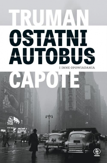 Ostatni autobus i inne opowiadania - Truman Capote | okładka