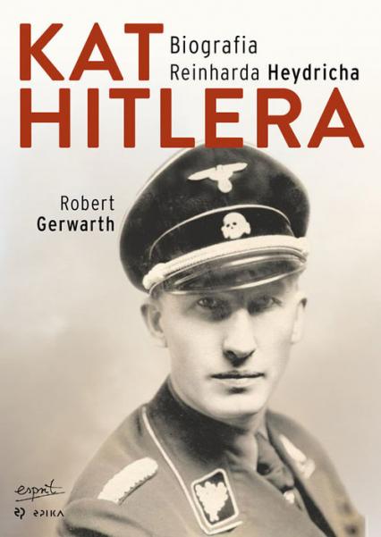 Kat Hitlera Biografia Reinharda Heydricha - Robert Gerwarth | okładka