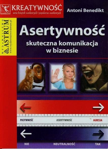 Asertywność skuteczna komunikacja w biznesie - Antoni Benedikt   okładka