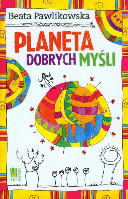 Planeta dobrych myśli - Beata Pawlikowska | okładka