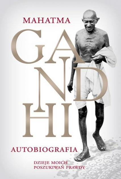M.K. Gandhi Autobiografia Dzieje moich poszukiwań prawdy - Mahatma Gandhi | okładka
