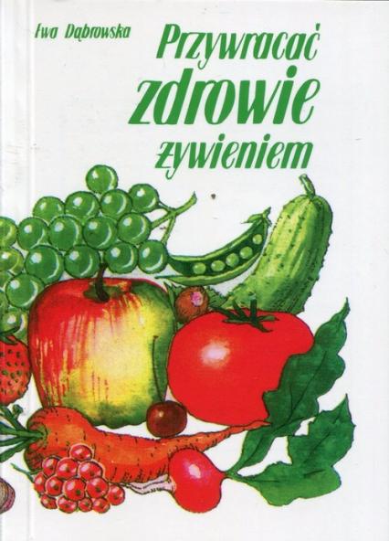 Przywracać zdrowie żywieniem - Ewa Dąbrowska | okładka