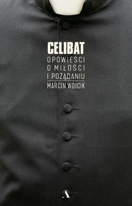 Celibat Opowieści o miłości i pożądaniu - Marcin Wójcik   okładka