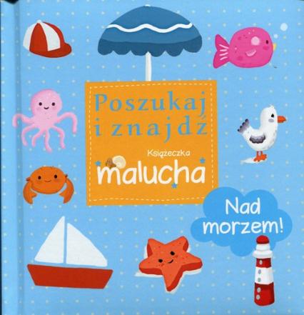 Nad morzem Poszukaj i znajdź Książeczka malucha - zbiorowa praca | okładka