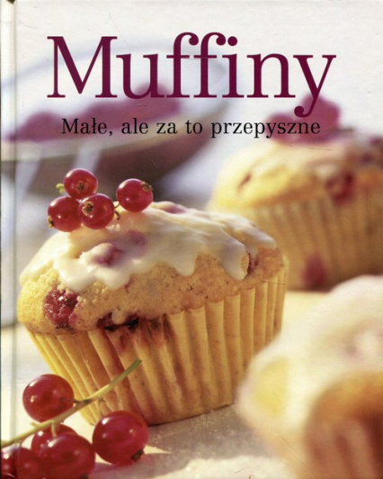 Muffiny Małe, ale za to przepyszne - zbiorowa praca | okładka