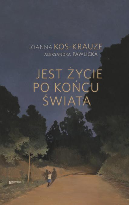 Jest życie po końcu świata - Kos-Krauze Joanna, Pawlicka Aleksandra | okładka