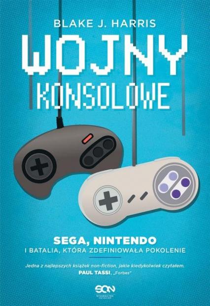 Wojny konsolowe SEGA, Nintendo i batalia, która zdefiniowała pokolenie - Harris Blake J. | okładka