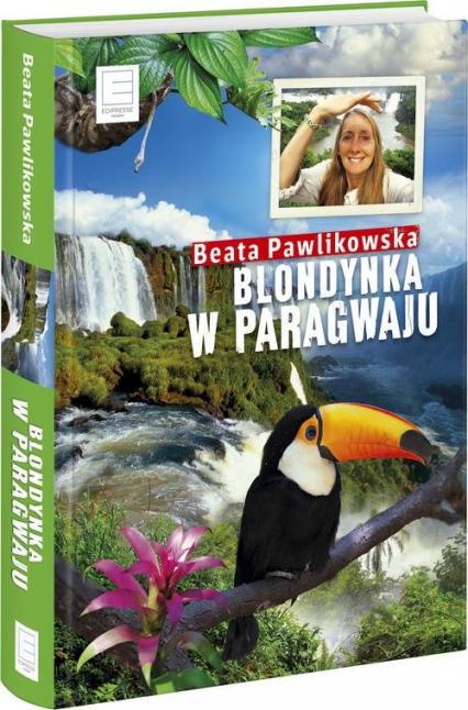 Blondynka w Paragwaju - Beata Pawlikowska | okładka