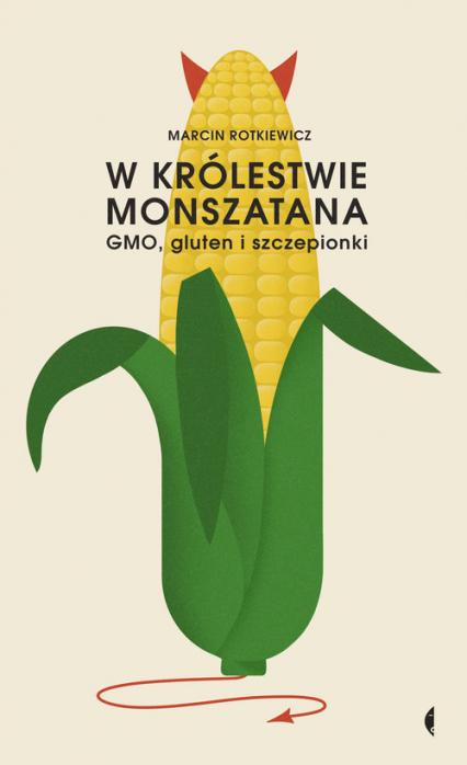 W królestwie Monszatana GMO, gluten i szczepionki - Marcin Rotkiewicz | okładka