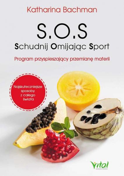 S.O.S. Schudnij Omijając Sport Program przyspieszający przemianę materii - Katharina Bachman | okładka