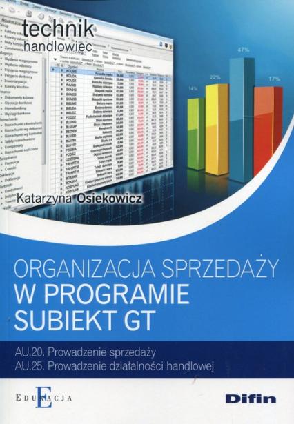 Organizacja sprzedaży w programie Subiekt GT Technik handlowiec - Katarzyna Osiekowicz | okładka