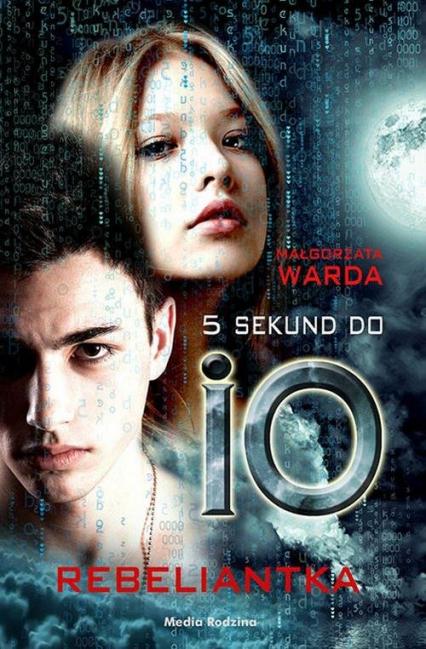 5 sekund do IO Rebeliantka - Małgorzata Warda | okładka