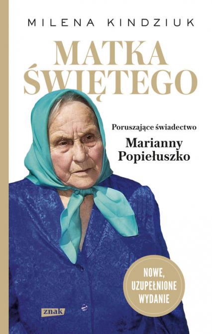 Matka Świętego. Poruszające świadectwo Marianny Popiełuszko - Milena Kindziuk | okładka