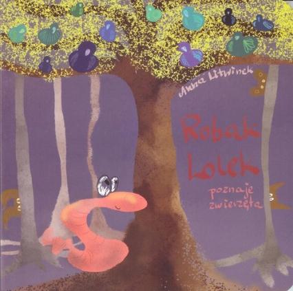 Robak Lolek poznaje zwierzęta - Anna Litwinek | okładka