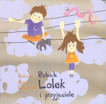 Robak Lolek i przyjaciele - Anna Litwinek | okładka