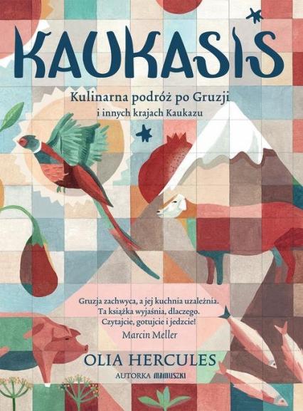 KAUKASIS Kulinarna podróż po Gruzji i innych krajach Kaukazu - Olia Hercules | okładka