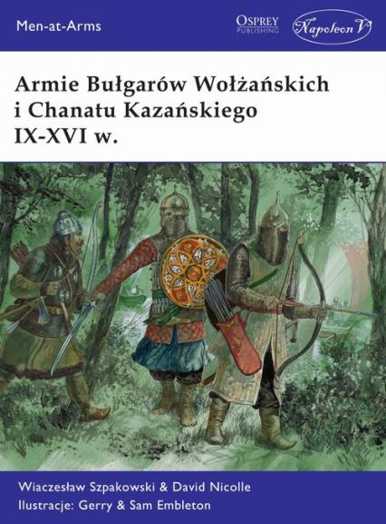 Armie Bułgarów Wołżańskich i Chanatu Kazańskiego IX-XVI w. - Szpakowski Wiaczesław, Nicolle David | okładka