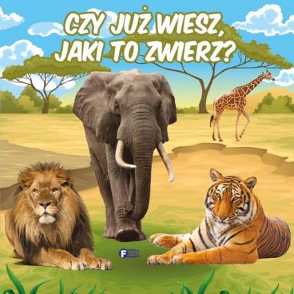 Czy już wiesz, jaki to zwierz? - zbiorowe Opracowanie | okładka