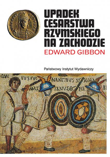 Upadek Cesarstwa Rzymskiego - Edward Gibbon | okładka