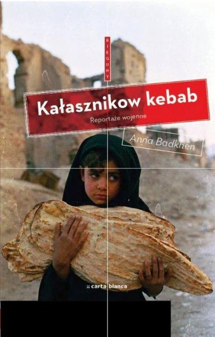 Kałasznikow kebab Reportaże wojenne - Anna Badkhen | okładka
