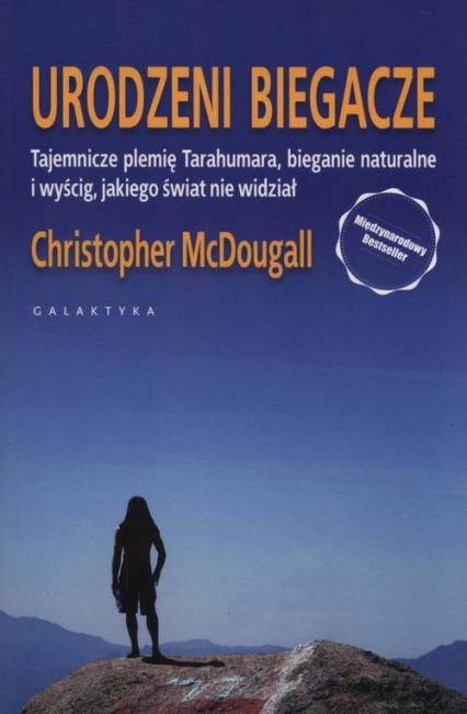 Urodzeni biegacze tajemnicze plemię Tarahumara, bieganie naturalne i wyścig, jakiego świat nie widział - Christopher McDougal | okładka