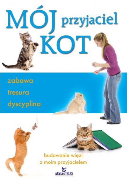 Mój przyjaciel kot zabawa tresura dyscyplina - Claire Arrowsmith   okładka